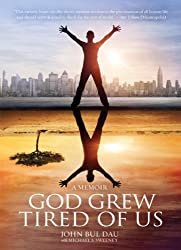 God Grew Tired of Us: The Heartbreaking, Inspiring Story of a Lost Boy of Sudan