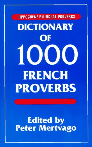 Dictionary of 1000 French Proverbs: With English Equivalents (Hippocrene Bilingual Proverbs) by Brand: Hippocrene Books