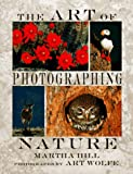 The Art of Photographing Nature, Martha Hill, 0517880342