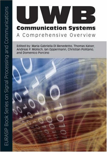 UWB Communication Systems: A Comprehensive Overview (EURASIP Book Series on Signal Processing and Communications) (Eurasip Signal Processing And Communications)