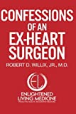 Confessions of an Ex-Heart Surgeon