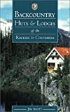 Backcountry Huts and Lodges of the Rockies and Columbias, Jim Scott, 0921835582