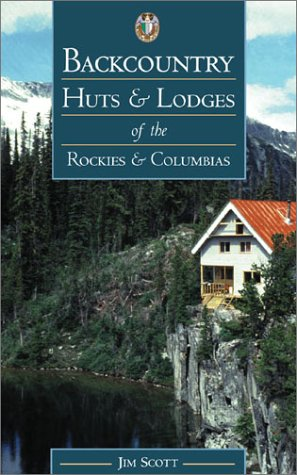 Backcountry Huts and Lodges of the Rockies and Columbias