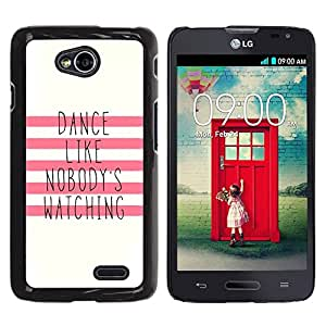 For LG L70 D320N (NOT FOR LG L70 Dual SIM / D325) , S-type® Like Nobody'S Watching Motivational - Arte & diseño plástico duro Fundas Cover Cubre Hard Case Cover