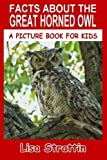 Facts About The Great Horned Owl (A Picture Book For Kids) (Volume 59)