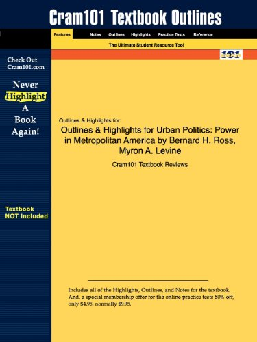 Outlines & Highlights for Urban Politics: Power in Metropolitan America by Bernard H. Ross, Myron A. Levine