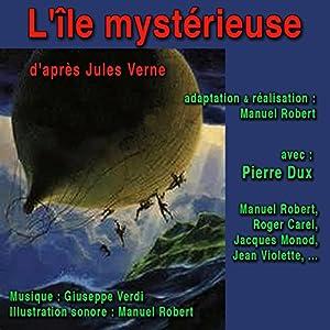 L'île mystérieuse Performance Auteur(s) : Jules Verne Narrateur(s) : Pierre Dux, Manuel Robert, Roger Carel, Jacques Monod, Jean Violette