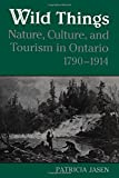 img - for Wild Things: Nature, Culture, and Tourism in Ontario, 1790-1914 (Heritage) book / textbook / text book