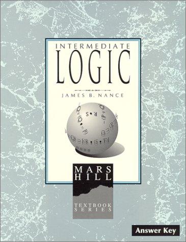 Intermediate Logic: Answer Key (1st (Logic Answer Key)