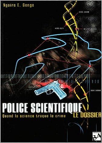 En ligne téléchargement gratuit Police scientifique : Le dossier : Quand la science traque le crime pdf