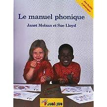 Le Manuel Phonique: Manuel Pour Enseigner la Lecture, L'Ecriture Et L'Orthographe