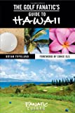 The Golf Fanatic s Guide to Hawaii