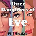 Three Daughters of Eve Audiobook by Elif Shafak Narrated by To Be Announced