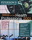 Graduate Programs in Health Professions 2001, Peterson's Guides Staff and University Wir Staff, 076890465X