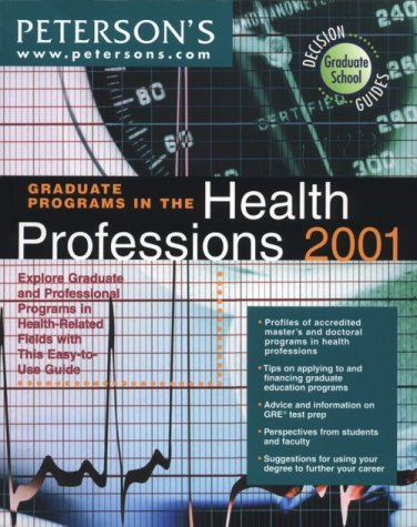 Peterson's Graduate Programs in Health Professions 2001: Explore Graduate and Professional Programs in Health-Related Fields With This Easy-To-Use Guide