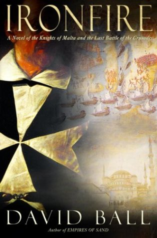 ironfire-a-novel-of-the-knights-of-malta-and-the-last-battle-of-the-crusades