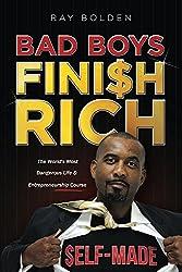 Bad Boys Finish Rich: The World's Most Dangerous Life & Entrepreneurship Course