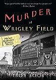 Murder at Wrigley Field: A Mickey Rawlings Baseball Mystery (Mickey Rawlings Baseball Mysteries)