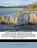 Griechische Sprachlehre Für Schulen, Fünfte Vielfach Verbesserte Auflage Besorgt Von W Pökel Volume 1 Pt 1-2, 2, , 1172717958
