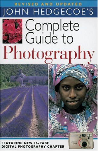 John Hedgecoe's Complete Guide to Photography, Revised and Updated