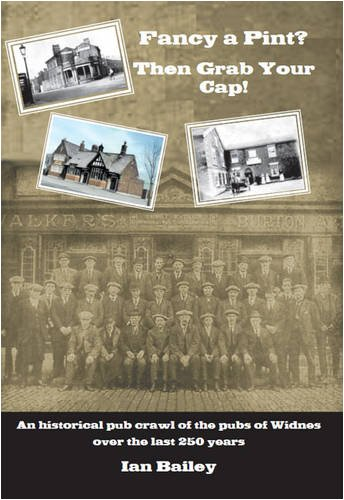 Download Fancy a Pint? Then Grab Your Cap!: An Historical Pub Crawl of the Pubs of Widnes Over the Last 250 Years pdf