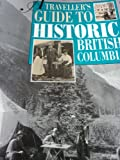 A Traveller's Guide to Historic British Columbia by Rosemary Neering front cover