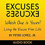 Excuses, Excuses: Which One Is Yours? | Peter Lopez, Jr.