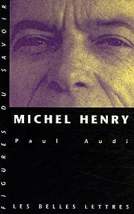 Michel Henry : Une trajectoire philosophique par Paul Audi
