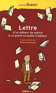 Lettre d'un éditeur de poésie à un poète en quête d'éditeur : accompagnée de considérations de l'auteur sur les misères de l'édition et de quelques réponses de poètes à sa lettre, Dubost, Louis