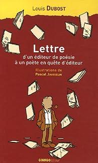 Lettre d'un éditeur de poésie à un poète en quête d'éditeur : Accompagnée de considérations de l'auteur sur les misères de l'édition et quelques réponses de poètes à sa lettre par Louis Dubost