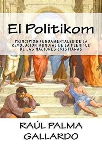El Politikom: PRINCIPIOS FUNDAMENTALES DE LA REVOLUCIÓN MUNDIAL DE LA PLENITUD DE LAS NACIONES CRISTIANAS