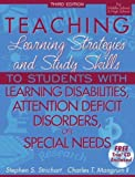 Teaching Learning Strategies and Study Skills To Students with Learning Disabilities, Attention Deficit Disorders, or Special Needs, 3rd Edition (For Middle School & High School)