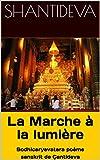 La Marche à la lumière:  Bodhicaryavatara poème sanskrit de Çantideva (French Edition)
