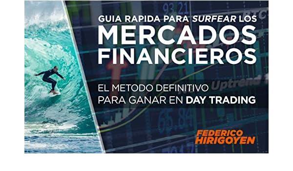 Guia Rapida para Surfear los Mercados Financieros: El método definitivo para ganar en Daytrading eBook: Hirigoyen, Federico: Amazon.es: Tienda Kindle