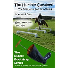 The Humble Cavaletti, The Best Kept Secret in Riding (The Riders Bootstrap Series Book 1)
