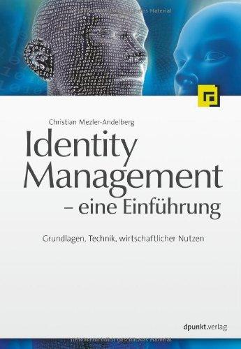 Identity Management - eine Einführung. Grundlagen, Technik, wirtschaftlicher Nutzen