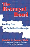 img - for The Betrayal Bond: Breaking Free of Exploitive Relationships book / textbook / text book