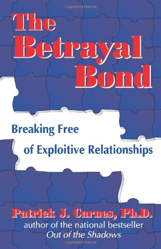 The Betrayal Bond: Breaking Free of Exploitive Relationships