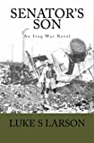 Senator's Son: An Iraq War Novel