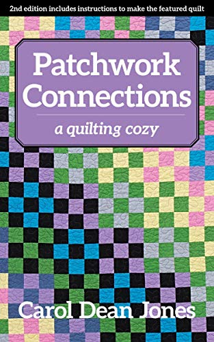 Patchwork Connections: A Quilting Cozy by [Jones, Carol Dean]
