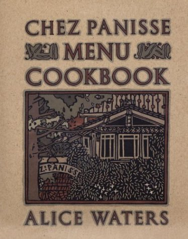 Chez Panisse Menu Cookbook by Alice Waters