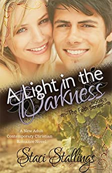A Light in the Darkness: A New Adult Contemporary Christian Romance Novel (The Faith Series, Book 3) by [Stallings, Staci]