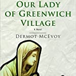 Our Lady of Greenwich Village: A Novel | Dermot McEvoy