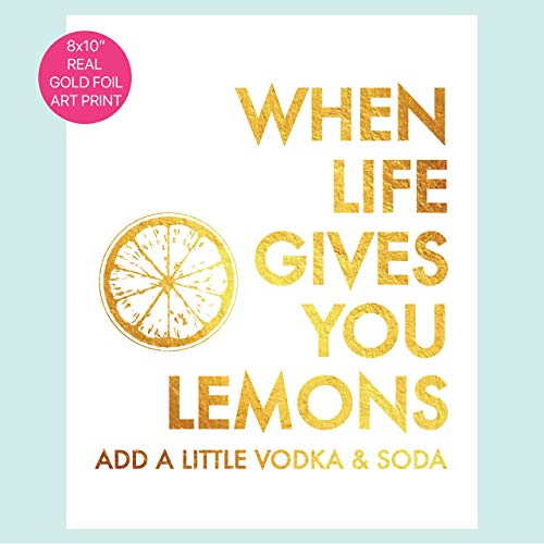 When Life Gives You Lemons, Add A Little Vodka & Soda - Bar Cart Decor - Gold Foil Art Print- Quote Modern Wall Art - 8 inches x 10 inches (Life Give)