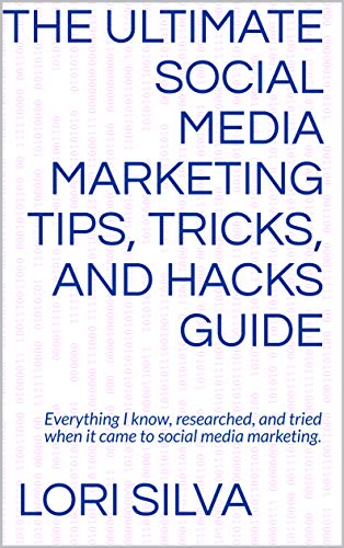 The Ultimate Social Media Marketing tips, tricks, and hacks guide: Everything I know, researched, and tried when it came to social media marketing. (Ultimate Marketing Hacks)