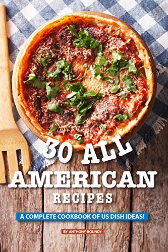 - 30 All American Recipes: A Complete Cookbook of US Dish Ideas!