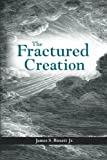 The Fractured Creation, James S. Bissett, 1490845399
