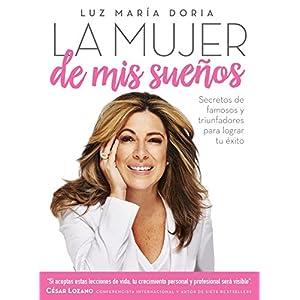 La mujer de mis sueños - Secretos de famosos y triunfadores para lograr tu éxito de Luz María Doria | Letras y Latte