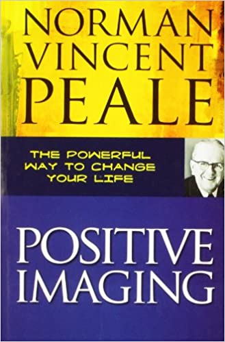 positive imaging the powerful way to change your life