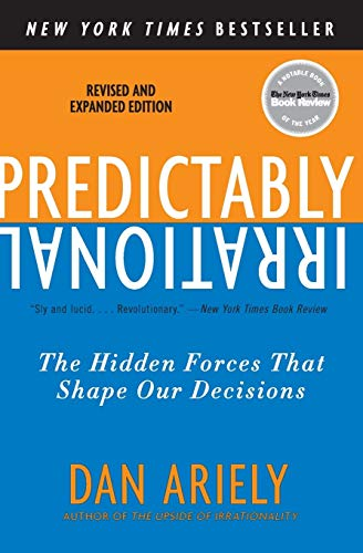 Predictably Irrational, Revised and Expanded Edition: The Hidden Forces That Shape Our Decisions Paperback – Illustrated, April 27, 2010